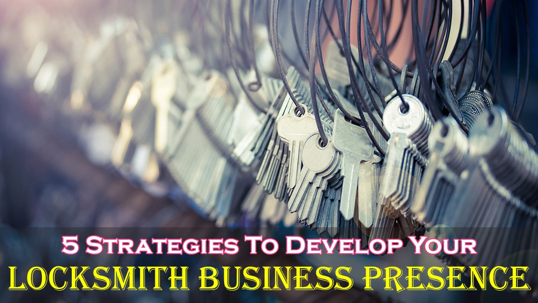 5 Strategies To Develop Your Locksmith Business Presence