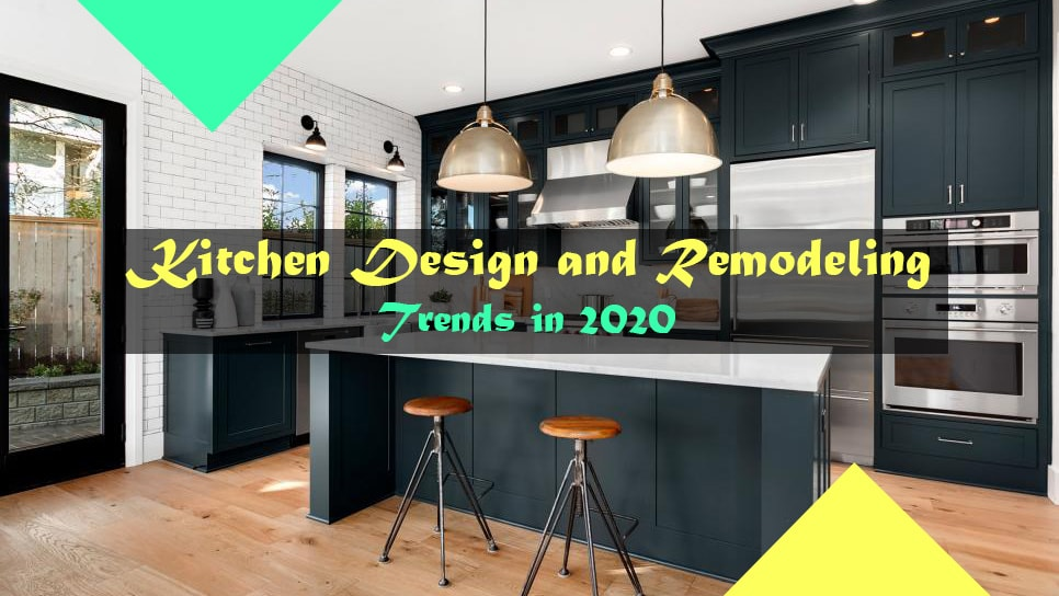 Top Kitchen Design and Remodeling Trends in 2020